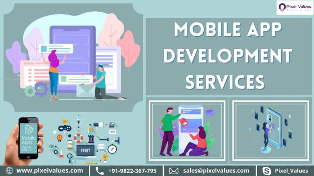 Why Take Mobile App Development Services from Pixel Values Technolabs? | Contact Pixel Values Techno