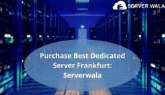 Purchase Best Dedicated Server Frankfurt: Serverwala