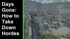 Days Gone: How to Take Down Hordes