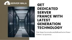 Dedicated Server France with Latest Generation Technology