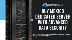 Buy Mexico Dedicated Server with Advanced Data Security