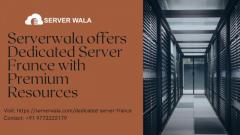 Serverwala offers Dedicated Server France with Premium Resources